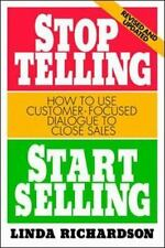 Stop Telling, Start Selling: How to Use Customer-Focused Dialogue to Close Sale