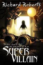 Please Don't Tell My Parents I'm a Super Villian by Richard Roberts (2014,...
