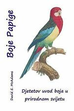 Boje Papige : Djetetov Uvod Boja U Prirodnom Svijetu by David McAdams (2015,...