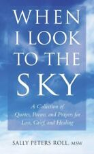 When I Look to the Sky: A Collection of Quotes, Poems, and Prayers for Loss, Gri