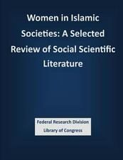 Women in Islamic Societies: a Selected Review of Social Scientific Literature...