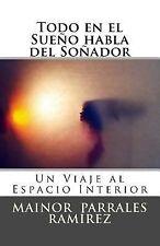Todo en el Sueño Habla Del Soñador : Un Viaje Al Espacio Interior by Mainor...