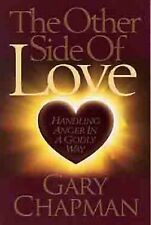 The Other Side of Love : Handling Anger in a Godly Way by Gary Chapman and...