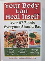 Your Body Can Heal Itself : Over 87 Foods Everyone Should Eat Frank K. Wood