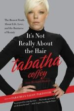 It's Not Really About the Hair: The Honest Truth About Life, Love, and the Busin