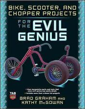 Bike, Scooter, and Chopper Projects for the Evil Genius, Paperback by Graham,...