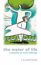 Armstrong, John W. .. Water of Life: A Treatise on Urine-Therapy
