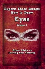 Experts Share Secrets: How To Draw Eyes Volume 3: Expert Advice on Drawing Eyes