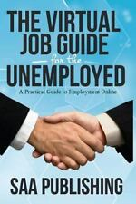 The Virtual Job Guide for the Unemployed : A Practical Guide to Employment...