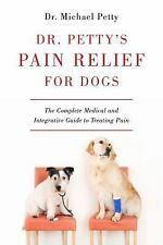 Dr. Petty's Pain Relief for Dogs: The Complete Medical and Integrative Guide to