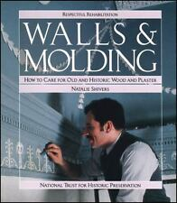 Walls and Molding: How to Care for Old and Historic Wood and Plaster (Respectful