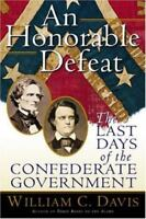 An Honorable Defeat: The Last Days of the Confederate Government, William C. Dav