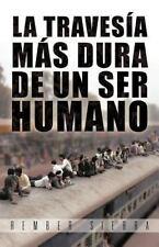 La Traves�a M�s Dura de un Ser Humano by Rember Sierra (2012, Paperback)