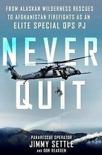 Never Quit : From Alaskan Wilderness Rescues to Afghanistan Firefights As an...