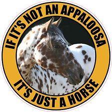 """IF IT'S NOT AN APPALOOSA IT'S JUST A HORSE 4"""" STICKER"""