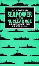 Seapower in the Nuclear Age: The United States Navy and NATO, 1949-80 by Sokols