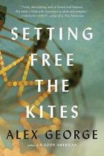 Setting Free the Kites by Alex George 2017 HC LIKE NEW Maine Coming of Age 70's