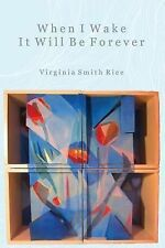 When I Wake It Will Be Forever by Virginia Smith Rice (2014, Paperback)
