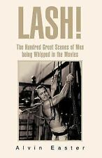 Lash : The Hundred Great Scenes of Men Being Whipped in the Movies by Alvin...