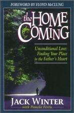 The Homecoming: Unconditional Love : Finding Your Place in the Father's Heart  W