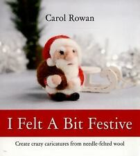 I Felt a Bit Festive : Create Crazy Caricatures from Needle-Felted Wool by...