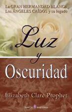 Luz y Oscuridad : La Gran Hermandad Blanca, Los Angeles Caidos y Su Legado by...