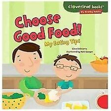 Cloverleaf Books -- My Healthy Habits: Choose Good Food! : My Eating Tips by...