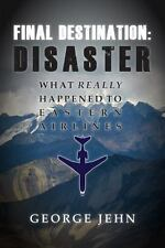 Final Destination - Disaster : What Really Happened to Eastern Airline: By Je...