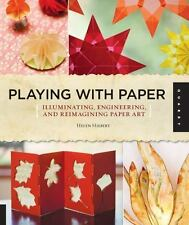Playing with Paper: Illuminating, Engineering, & Reimagining Paper Art - Hiebert