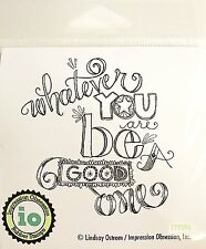 Impression Obsession IO Sentiment - Be A Good One - Cling Mounted Stamp E19396