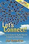 Let's Connect! : A Practical Guide for Highly Effective Professional...