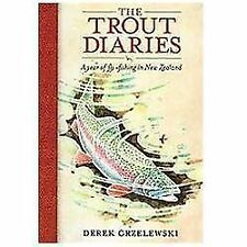 The Trout Diaries: A Year of Fly-Fishing in New Zealand by Grzelewski, Derek