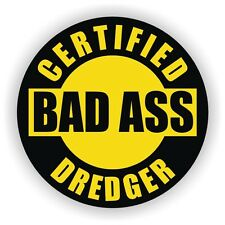 Certified Bad Ass Dredger Hard Hat Decal / Helmet Sticker Dredging Safety USA