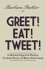 Greet! Eat! Tweet! : 52 Business Etiquette Postings to Avoid Pitfalls and...