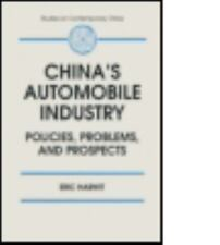 China's Automobile Industry : Policies, Problems, and Prospects by Eric...