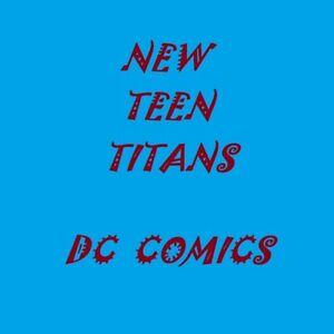 NEW TEEN TITANS 15 17 19 20 21 25 26 27 31 33 34 35 40   DC