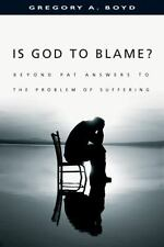 Is God to Blame? : Beyond Pat Answers to the Problem of Suffering by Gregory...