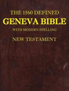 The 1560 Defined Geneva Bible: With Modern Spelling, New Testament