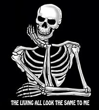 THE LIVING ALL LOOK THE SAME TO ME FUNNY  SKULL SKELETON T-SHIRT  J10