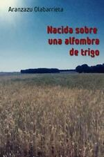 Nacida Sobre una Alfombra de Trigo by Aranzazu Olabarrieta (2016, Paperback)