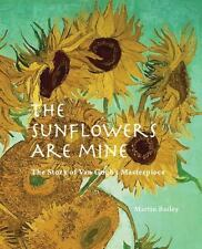 The Sunflowers are Mine: The Story of Van Gogh's Masterpiece, Bailey, Martin