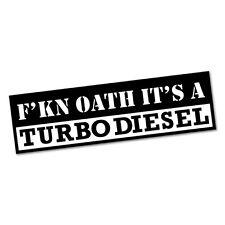 FCKING OATH IT'S A TURBO DIESEL Sticker Decal 4x4 4WD Funny Ute #6800EN