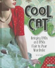 Cool Cat: Bringing 1940s and 1950s Flair to Your Wardrobe (Fashion For-ExLibrary