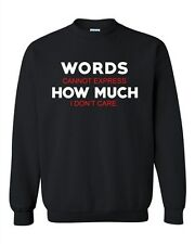 Words Cannot Express How Much I Don't Care Funny Humor DT Crewneck Sweatshirt