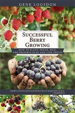 Successful Berry Growing : How to Plant, Prune, Pick and Preserve Bush and Vi...