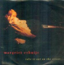 """7"""" Margriet Eshuijs/Take It Out On The Street (D)"""