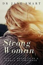 Strong Woman : What It Means to Be a Woman of Substance by Jane Smart (2017,...
