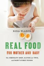 Real Food for Mother and Baby: The Fertility Diet, Eating for Two, and Baby's Fi