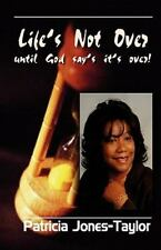 Life's Not over until God Says It's Over by Patricia Jones Taylor (2011,...