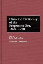Historical Dictionary of the Progressive Era, 1890-1920 by Edward R....